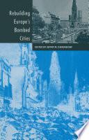 Rebuilding Europe s Bombed Cities