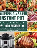 The Complete Instant Pot Cookbook 1000 Recipes