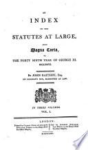 An Index to the Statutes at Large, From Magna Carta, to the Forty Ninth Year of George III Inclusive by Great Britain,John Raithby PDF