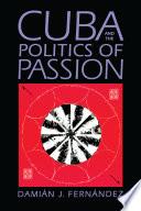 Cuba And The Politics Of Passion Book PDF