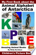 My First Book about the Animal Alphabet of Antarctica - Amazing Animal Books - Children's Picture Books