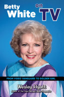Betty White on TV  From Video Vanguard to Golden Girl