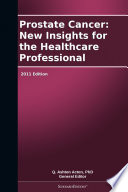 Prostate Cancer New Insights For The Healthcare Professional 2011 Edition Book PDF