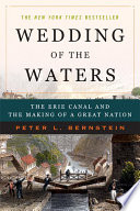 Wedding of the Waters  The Erie Canal and the Making of a Great Nation