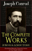 The Complete Works of Joseph Conrad  20 Novels   26 Short Stories  Including Memoirs  Essays   Letters in One Single Edition