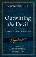 Outwitting the Devil  The Complete Text  Reproduced from Napoleon Hill s Original Manuscript  Including Never Before Published Content
