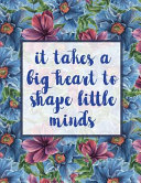 It Takes a Big Heart to Shape Little Minds