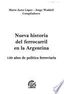 Nueva historia del ferrocarril en la Argentina  : 150 años de política ferroviaria