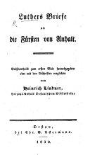 Luther's Briefe an die Fürsten von Anhalt. Grösstentheils zum ersten Male herausgegeben ... von H. Lindner