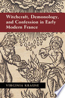 Witchcraft  Demonology  and Confession in Early Modern France