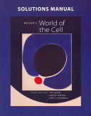 Solutions Manual for Becker s World of the Cell Book