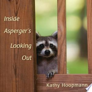 Download Inside Asperger's Looking Out Free Books - Dlebooks.net