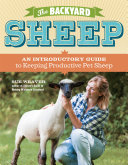 The Backyard Sheep: An Introductory Guide to Keeping Productive Pet ...