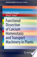 Functional Dissection of Calcium Homeostasis and Transport Machinery in Plants