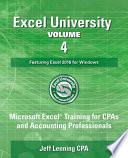 Excel University Volume 4 - Featuring Excel 2016 for Windows  : Microsoft Excel Training for CPAs and Accounting Professionals