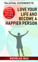 754 Actual Statements to Love Your Life and Become a Happier Person