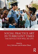 Social practice art in turbulent times: the revolution will be live