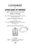Catalogue de livres rares et précieux composant la 1ère partie de la bibliothèque de M. J. Taylor