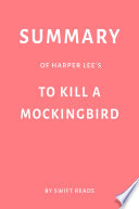 Summary Of Harper Lee S To Kill A Mockingbird By Swift Reads