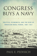 link to Congress buys a Navy : politics, economics, and the rise of American naval power, 1881-1921 in the TCC library catalog