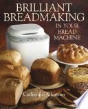 Brilliant Breadmaking In Your Bread Machine Book PDF