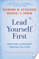 """""""Lead Yourself First: Inspiring Leadership Through Solitude"""" by Raymond M. Kethledge, Michael S. Erwin, Jim Collins"""