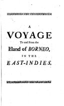 A Voyage to and from the Island of Borneo, in the East-Indies