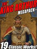The King Arthur MEGAPACK® [Pdf/ePub] eBook