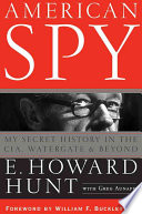 """American Spy: My Secret History in the CIA, Watergate and Beyond"" by E. Howard Hunt, Greg Aunapu, William F Buckley, Jr."