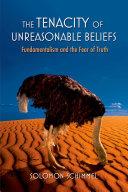 The Tenacity of Unreasonable Beliefs