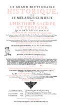 Le grand dictionaire historique, ou le mêlange curieux de l'histoire sacrée et profane, qui contient en abregé les vies et les actions remarquables des patriarches ... Avec l'histoires des conciles généraux & particuliers ... Par ... Louis Moreri ... Tome premier [-Quatrieme]