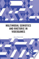 Multimodal Semiotics And Rhetoric In Videogames