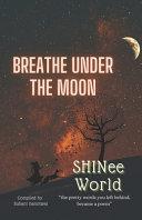 Breathe Under The Moon