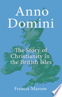 Anno Domini  The Story of Christianity in the British Isles