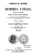 Portraits et histoire des hommes utiles, bienfaiteurs et bienfaitrices de tous pays et de toutes conditions...