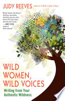 Wild Women, Wild Voices  : Writing from Your Authentic Wildness
