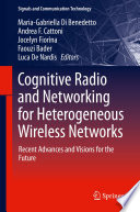 Cognitive Radio and Networking for Heterogeneous Wireless Networks Book