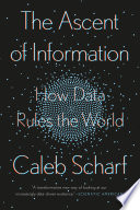 link to The ascent of information : books, bits, genes, machines, and life's unending algorithm in the TCC library catalog