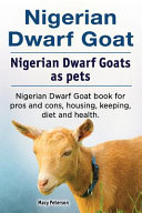 Nigerian Dwarf Goat. Nigerian Dwarf Goats As Pets. Nigerian Dwarf Goat Book for Pros and Cons, Housing, Keeping, Diet and Health