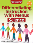 Differentiating instruction with menus. Science. Advanced-level menus, grades 6-8 / Laurie E. Westph