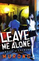 Leave Me Alone  A novel of Chengdu
