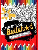 50 Shades of Bullsh*t Coloring Book