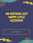 No Mistakes Just Happy Little Accidents Sketchbook   Blank Sketchbook Journal for All Ages   120 Pages   8  5x11