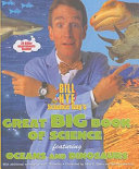 Bill Nye the Science Guy s Great Big Book of Science Featuring Oceans and Dinosaurs