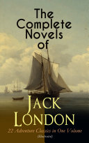Pdf The Complete Novels of Jack London – 22 Adventure Classics in One Volume (Illustrated) Telecharger