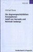 Die dogmengeschichtlichen Konzeptionen Adolf von Harnacks und Reinhold Seebergs