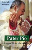 Pater Pio  : Lebensgeschichte eines Heiligen