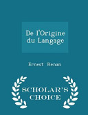 De L'Origine Du Langage - Scholar's Choice Edition