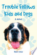 Trouble Follows Kids and Dogs