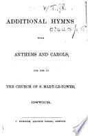 Additional Hymns With Anthems And Carols For Use In The Church Of S Mary Le Tower Ipswich The Preface Signed J R T I E James R Turnock